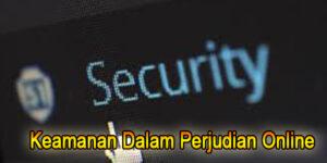 Keamanan Dalam Perjudian Online Yang Bisa Kita Dapatkan